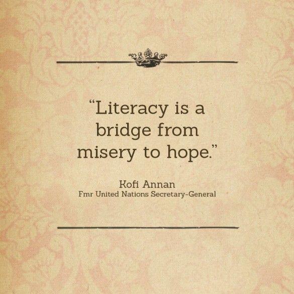 """Literacy is a bridge from misery to hope."" - Kofi Annan"