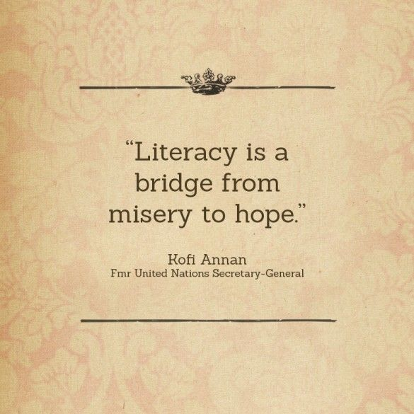 """Literacy is a bridge from misery to hope."" - Kofi Annan"