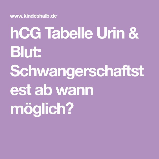 hCG Tabelle Urin & Blut: Schwangerschaftstest ab wann möglich?