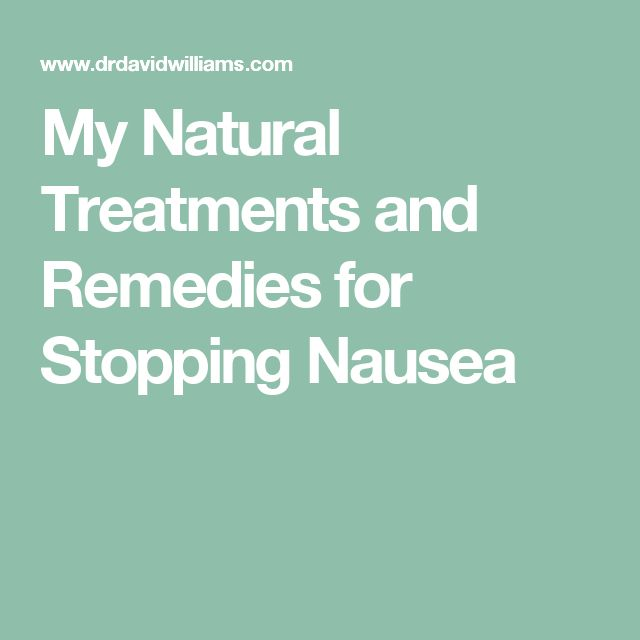 My Natural Treatments and Remedies for Stopping Nausea