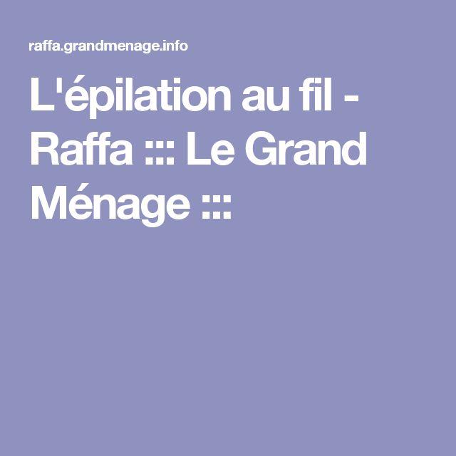 L'épilation au fil - Raffa ::: Le Grand Ménage :::