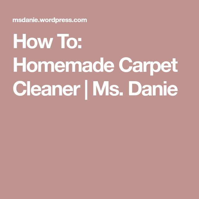 How To: Homemade Carpet Cleaner | Ms. Danie