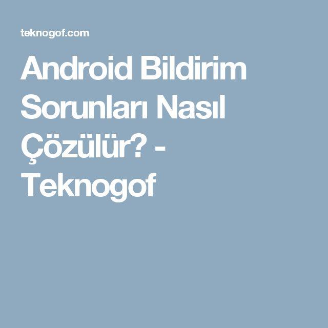 Android Bildirim Sorunları Nasıl Çözülür? - Teknogof