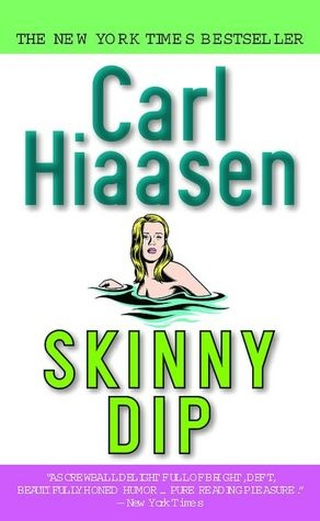 Skinny Dip. This is my favorite Carl Hiassen novel. The lead female character is smart and quick, and the supporting case of characters are one of the most entertaining entourages I've ever had the pleasure of reading.