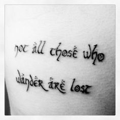 Not all those who wander are lost Tattoo | 《tattoo & piercing mania ...