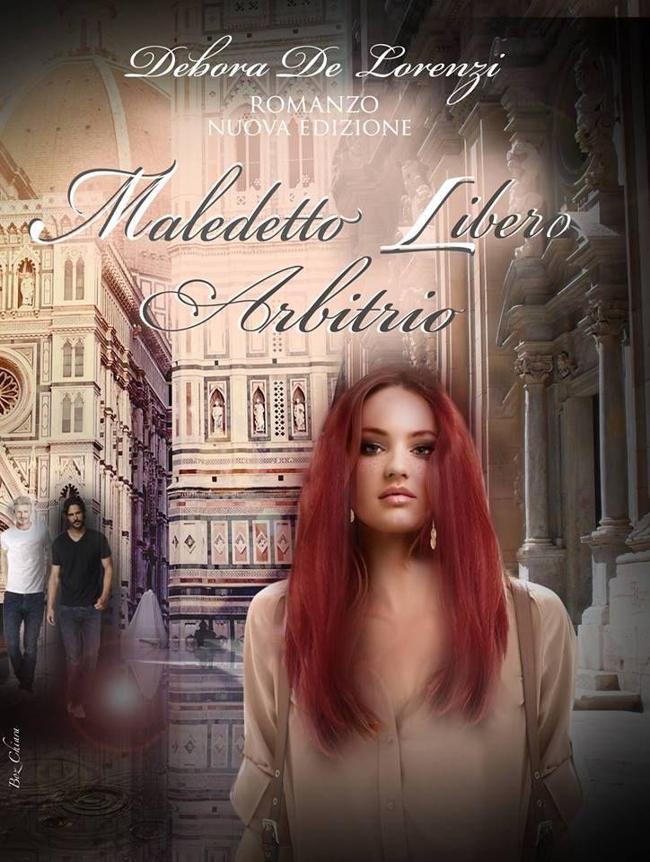 Un buon libro non finisce mai.: I libri di Debora De Lorenzi: Maledetto libero arb...