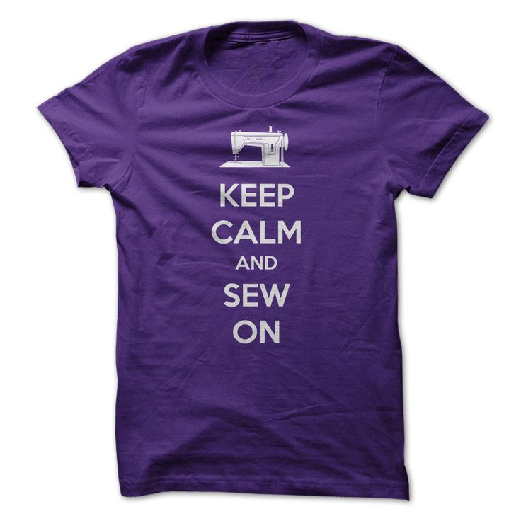 """Keep Calm and Sew On"" T-Shirt, http://www.sunfrogshirts.com/LifeStyle/Keep-Calm-and-Sew-On-t-shirt-purple.html?6127 - $19"