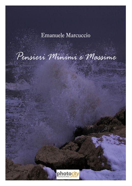 Marcuccio, Emanuele, Pensieri Minimi e massime, Photocity Edizioni, Pozzuoli (NA), 2012, pp. 47 (aforismi). ISBN: 978-88-6682-240-0. http://ww2.photocity.it/Vetrina/DettaglioOpera.aspx?versione=18665&formato=8549&page=8r