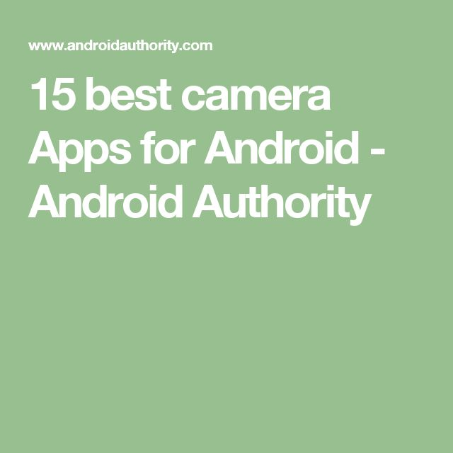 15 best camera Apps for Android - Android Authority  https://www.androidauthority.com/best-camera-apps-for-android-188148/
