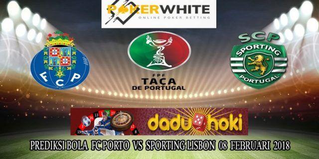 Prediksi Pertandingan FC Porto vs Sporting Lisbon 08 Feb 2018