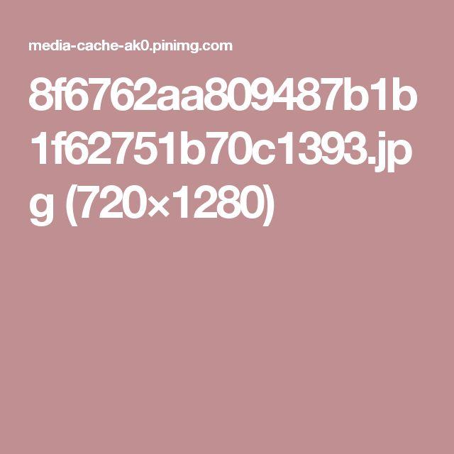 8f6762aa809487b1b1f62751b70c1393.jpg (720×1280)