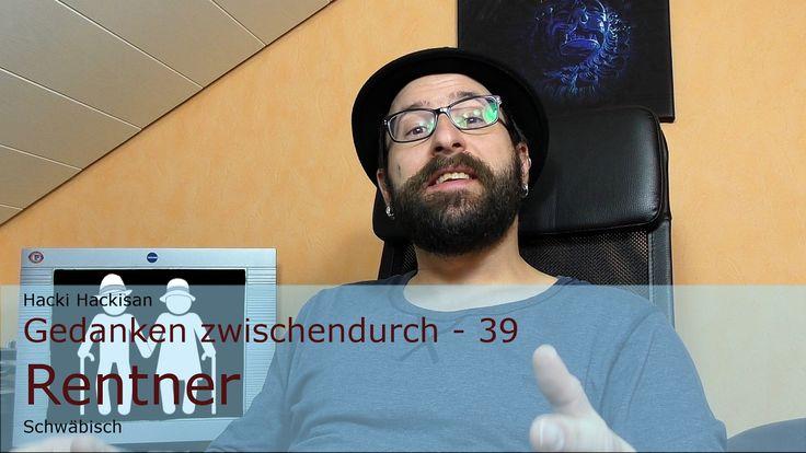 Hacki Hackisan - Gedanken zwischendurch - 39 - Rentner - Schwäbisch
