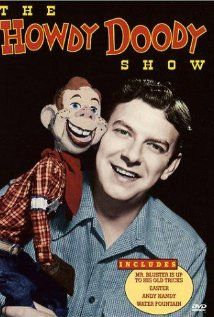 "My mom, the Mistress of the Malapropism, once called this show ""How Do Ya Doody."" Family legend has it that when I was only a year old, I got so excited when my parents flipped to the channel with Howdy, I stood on my head. No other TV show has gotten that reaction out of me since."