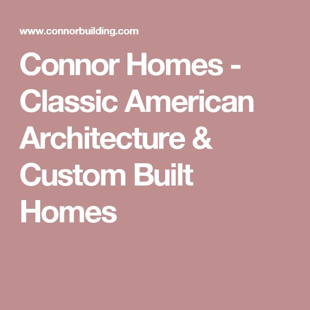 Connor Homes - Classic American Architecture & Custom Built Homes