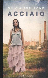 Acciaio by Silvia Avallone (Italian author and setting) - Highly recommended