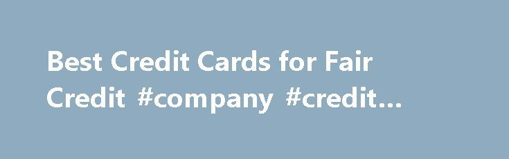 Best Credit Cards for Fair Credit #company #credit #check http://credits.remmont.com/best-credit-cards-for-fair-credit-company-credit-check/  #credit cards for fair credit # Best Credit Cards for Fair Credit If we have satisfactory or normal credit, we can still get good credit label rewards and perks. The Nerds have put together some of a tip credit cards…  Read moreThe post Best Credit Cards for Fair Credit #company #credit #check appeared first on Credits.