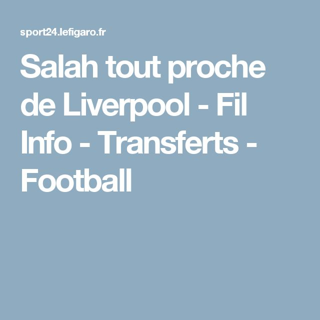 Salah tout proche de Liverpool - Fil Info - Transferts - Football