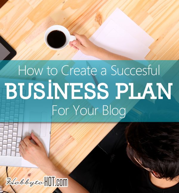 How to Create a Successful Business Plan for Your Blog [Infographic]. Create a plan that works! Learn more from http://hobbytohot.com/ #blogging #career