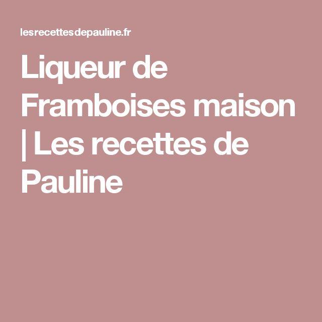 Liqueur de Framboises maison | Les recettes de Pauline