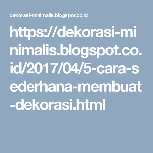 https://dekorasi-minimalis.blogspot.co.id/2017/04/5-cara-sederhana-membuat-dekorasi.html