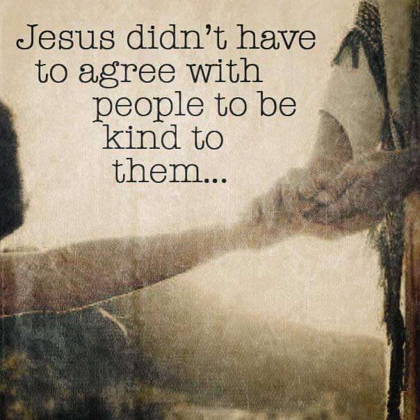 Jesus Didn't Have To Agree With People To Be Kind To Them