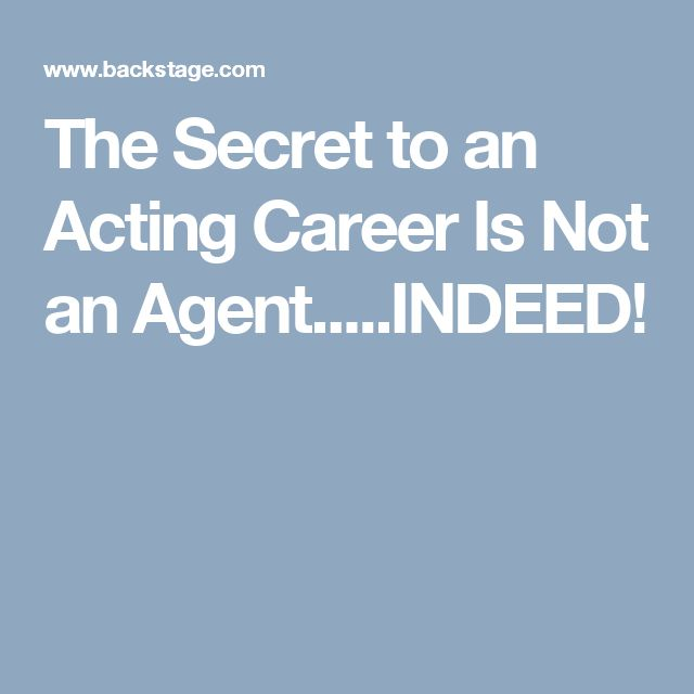the secret to an acting career is not an agentindeed