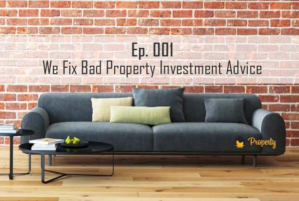Episode 001 | We Fix Bad Property Investment Advice