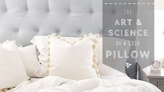 The Art & Science Of A Good Pillow