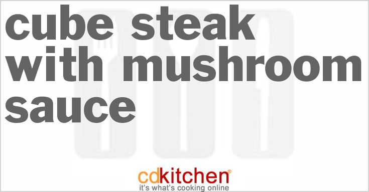 A recipe for Cube Steak With Mushroom Sauce made with cube steaks, olive or vegetable oil, butter or margarine, mushrooms, Dijon mustard, beef