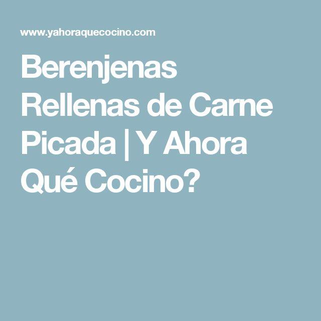 Berenjenas Rellenas de Carne Picada | Y Ahora Qué Cocino?