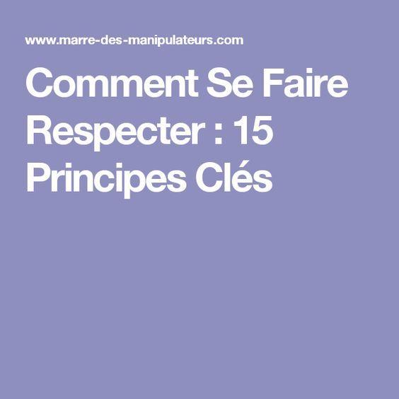 Comment Se Faire Respecter: 15 Principes Clés