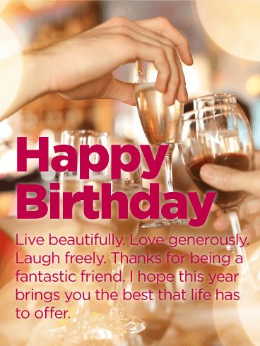 Live Beautifully - Happy Birthday Wishes Card for Friends: It's a wonderful world and a beautiful life. Share some words of inspiration with your friend on her birthday. This classy birthday card offers a toast to your friend on her special day. It's a great way to celebrate your friend's birthday from near or far. Simple and fast, send a fabulous birthday greeting card and wish your friend the very best that life has to offer.