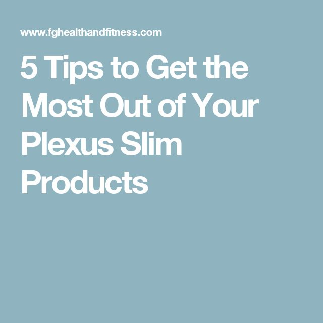 5 Tips to Get the Most Out of Your Plexus Slim Products