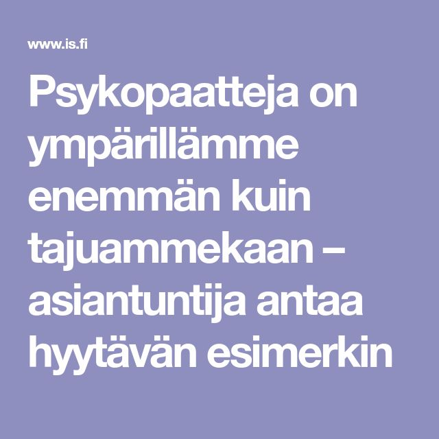 Psykopaatteja on ympärillämme enemmän kuin tajuammekaan – asiantuntija antaa hyytävän esimerkin