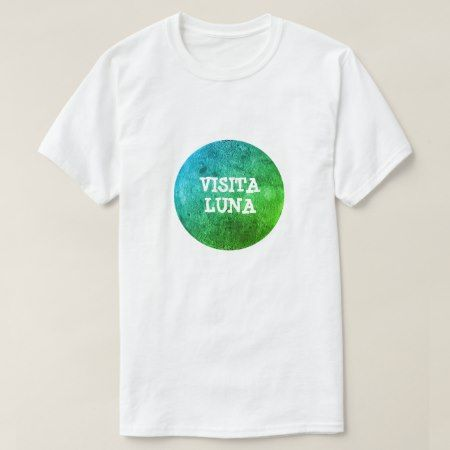 Text in Latin: visita Luna and colorful moon T-Shirt - click/tap to personalize and buy