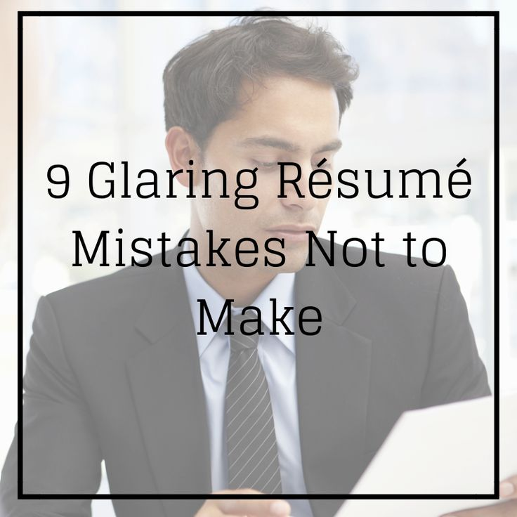 9 Glaring Resume Mistakes Not to Make