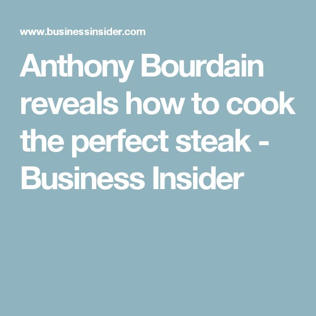 how to cook steak anthony bourdain