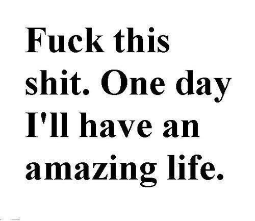: One Day, Inspiration, Quotes, Truth, Funny, True, I Will, Shit, Amazing Life