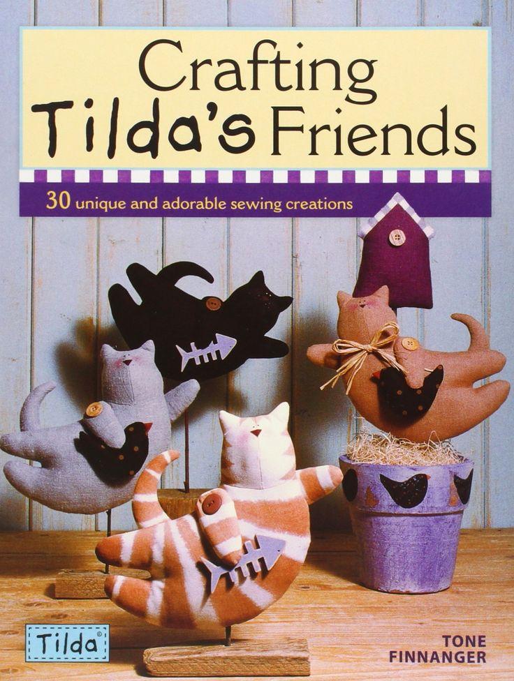Crafting Tilda's Friends. Proiecte DIY de cusut cele mai dragalase personaje: pisicute, iepurasi, broscute sau pasari.