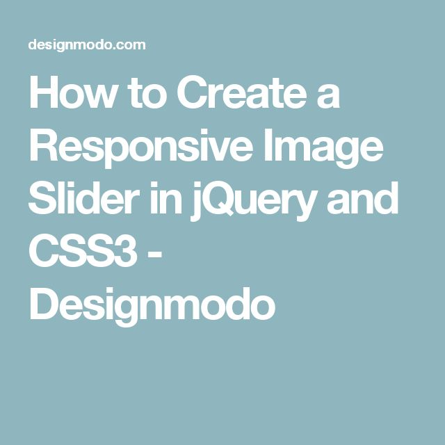 How to Create a Responsive Image Slider in jQuery and CSS3 - Designmodo