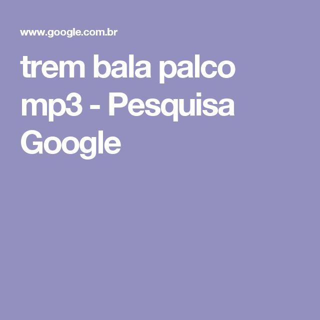 trem bala palco mp3 - Pesquisa Google