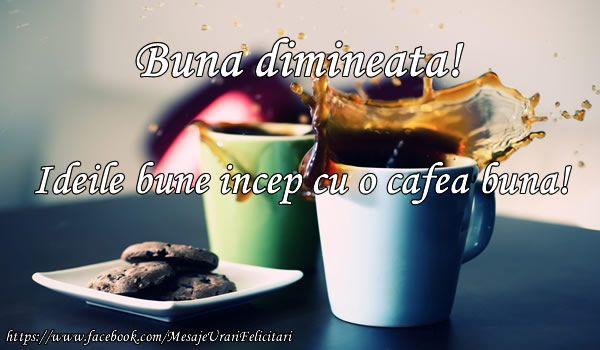Buna dimineata! Ideile bune incep cu o cafea buna!