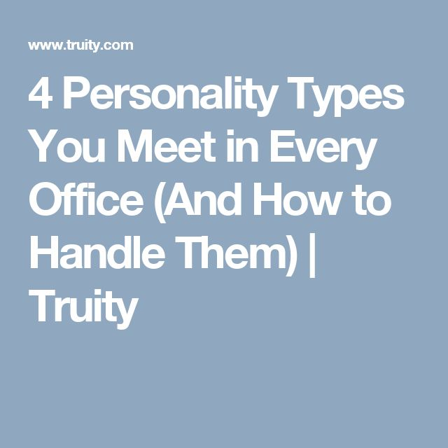 4 Personality Types You Meet in Every Office (And How to Handle Them) | Truity