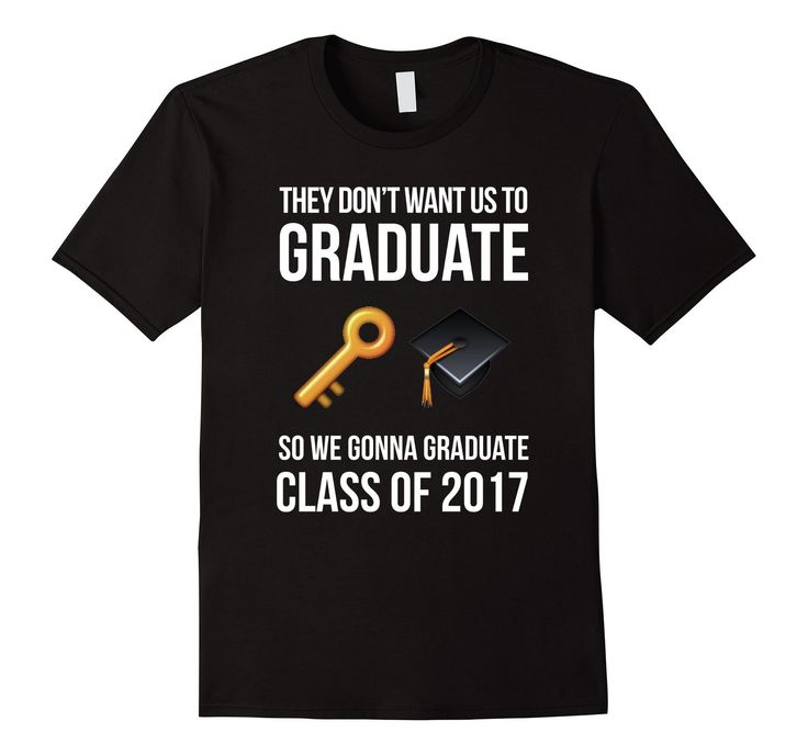 Funny Senior Shirts Class of 2017 - They Don't Want Us To Graduate DJ Khaled
