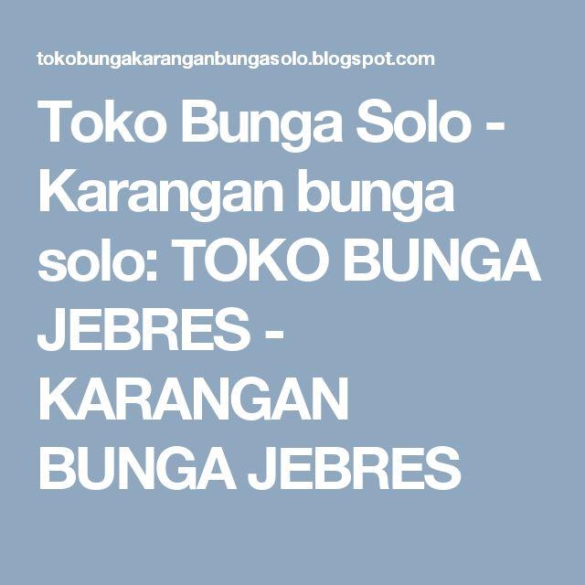 Toko Bunga Solo - Karangan bunga solo: TOKO BUNGA JEBRES - KARANGAN BUNGA JEBRES