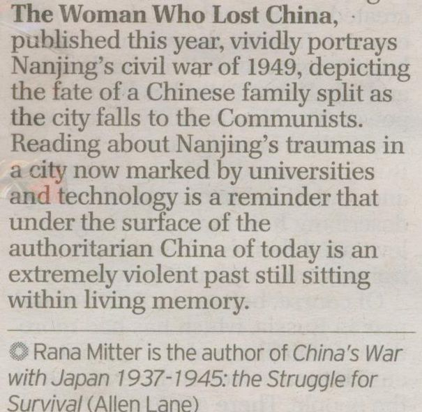 Rana Mitter includes The Woman Who Lost China by Rhiannon Jenkins Tsang in his 6 July Daily Telegraph ten book literary tour of the country alongside Nobel Prize winner Mo Yan's Red Sorghum, Lu Xun's KongYiji and Mao Dun's Midnight.  Learn more about about the book at http://www.open-bks.com/library/moderns/the-woman-who-lost-china/about-book.html  Read the The Telegraph article (subscription required): http://dailytelegraph.newspaperdirect.com/screenprint/viewer.aspx