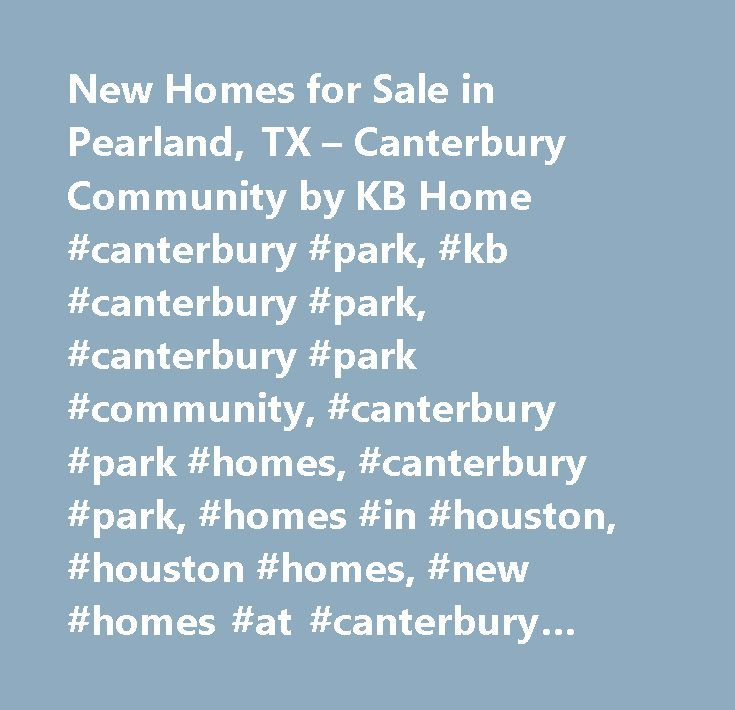 New Homes for Sale in Pearland, TX – Canterbury Community by KB Home #canterbury #park, #kb #canterbury #park, #canterbury #park #community, #canterbury #park #homes, #canterbury #park, #homes #in #houston, #houston #homes, #new #homes #at #canterbury #park, #kb #home, #kb #home #community, #kbh, #kbh #community, #kb #homes, #kbh #home #communities, #new #homes, #new #kb #homes…