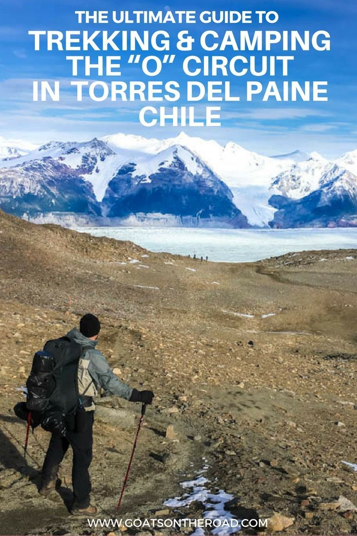 """The Ultimate Guide to Trekking & Camping the """"O"""" Circuit in Torres del Paine   Chile Travel   Backpacking Itinerary For Chile   Everything You Need To Know About Torres del Paine O Circuit   Worlds Best Hikes   What To Do In Chile   Best Places in South America   Hiking Vacation Ideas   Bucket List Travel   What To Pack For Torres del Paine   Where To Stay On The O Circuit   Best Adventure Travel"""