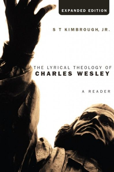 THE LYRICAL THEOLOGY OF CHARLES WESLEY (A Reader; by S T Kimbrough, Jr.; Imprint: Cascade Books). The theology of Charles Wesley is expressed primarily in hymns and sacred poems-that is, in a literary and liturgical form of art. Wesley's theological concerns, as seen through his hymns and poems, include inquiries into the meaning of the church's sacred rites, festivals, and seasons (Holy Communion, Baptism, Advent, Christmas, Easter, Ascension, Pentecost), and a host of other theological...