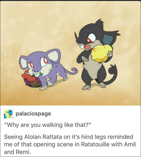 And the Alolan Raticate has incredibly good taste. They're often used to taste test at restaurants.